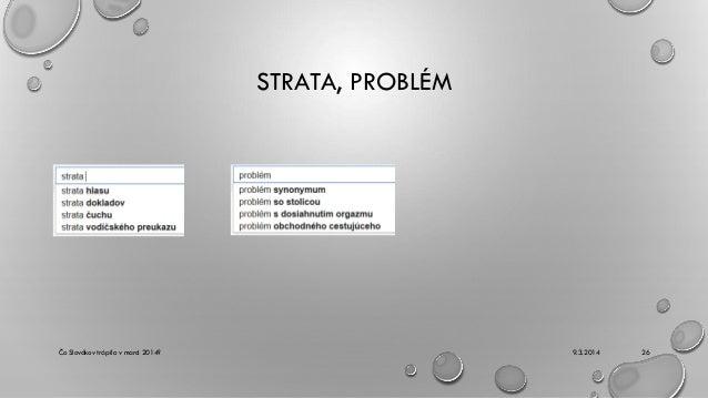 STRATA, PROBLÉM  Čo Slovákov trápilo v marci 2014?  9.3.2014  26
