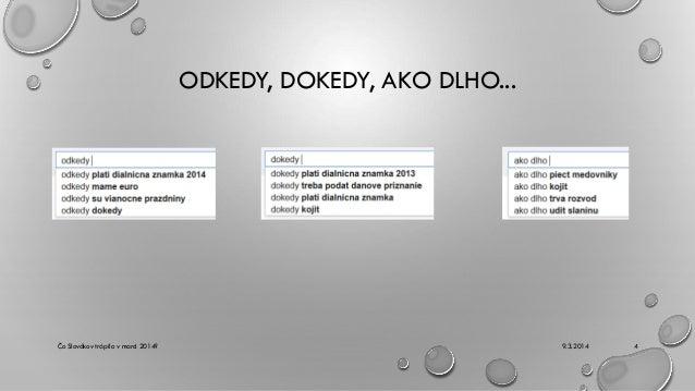 ODKEDY, DOKEDY, AKO DLHO...  Čo Slovákov trápilo v marci 2014?  9.3.2014  4