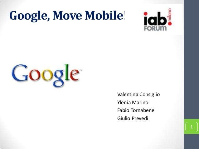 Google, Move Mobile!                  Valentina Consiglio                  Ylenia Marino                  Fabio Tornabene ...