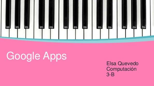 Google Apps  Elsa Quevedo Computación 3-B