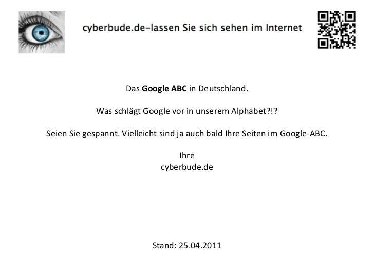 Das Google ABC in Deutschland.<br />Was schlägt Google vor in unserem Alphabet?!?<br />Seien Sie gespannt. Vielleicht sind...