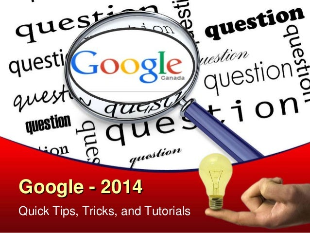 Google - 2014 Quick Tips, Tricks, and Tutorials