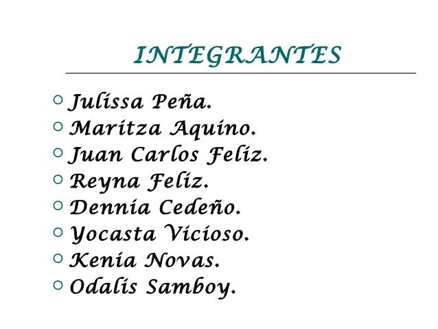 INTEGRANTES Julissa Peña. Maritza Aquino. Juan Carlos Feliz. Reyna Feliz. Dennia Cedeño. Yocasta Vicioso. Kenia Nov...