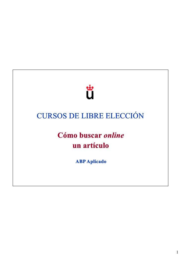 CURSOS DE LIBRE ELECCIÓN    Cómo buscar online       un artículo        ABP Aplicado                           1