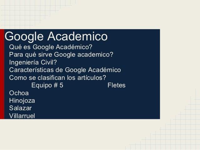 Google AcademicoQué es Google Académico?Para qué sirve Google academico?Ingeniería Civil?Características de Google Académi...