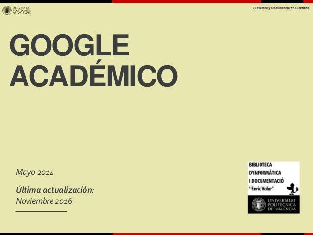 GOOGLE ACADÉMICO Mayo 2014 Última actualización: Noviembre 2016
