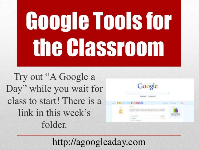 "Google Tools for      the Classroom  Try out ""A Google aDay"" while you wait forclass to start! There is a   link in this w..."