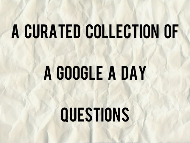 A Curated collection of A Google a day questions