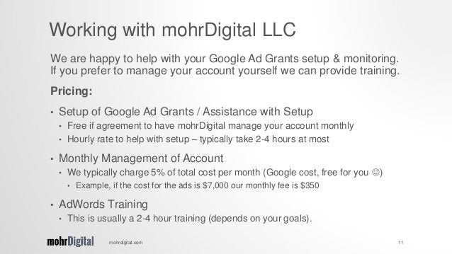 We are happy to help with your Google Ad Grants setup & monitoring. If you prefer to manage your account yourself we can p...
