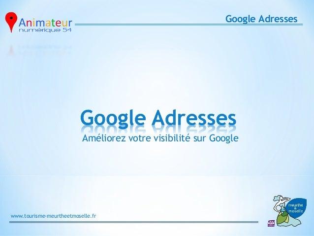 Google Adresses                          Améliorez votre visibilité sur Googlewww.tourisme-meurtheetmoselle.fr