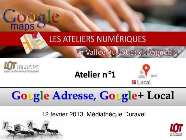 Atelier n°1Google Adresse, Google+ Local     12 février 2013, Médiathèque Duravel