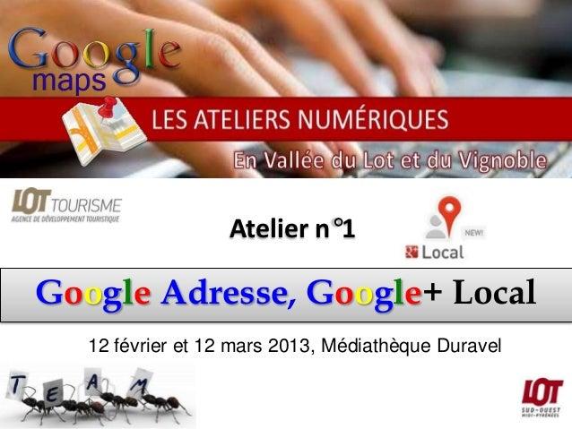 Atelier n°1Google Adresse, Google+ Local   12 février et 12 mars 2013, Médiathèque Duravel
