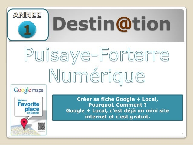 1   Destin@tion        Créer sa fiche Google + Local,             Pourquoi, Comment ?     Google + Local, c'est déjà un mi...