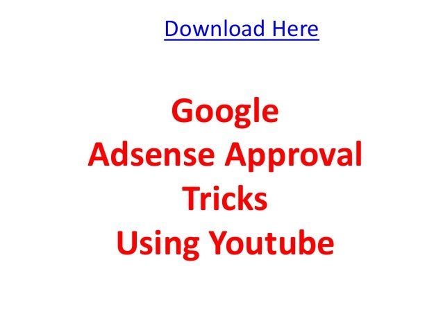 Download Here    GoogleAdsense Approval     Tricks Using Youtube