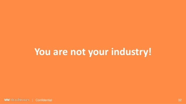 32| Confidential You are not your industry!