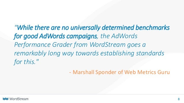 """8 """"While there are no universally determined benchmarks for good AdWords campaigns, the AdWords Performance Grader from Wo..."""