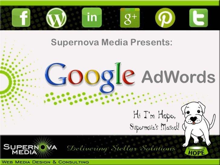 Supernova Media Presents:                  AdWords