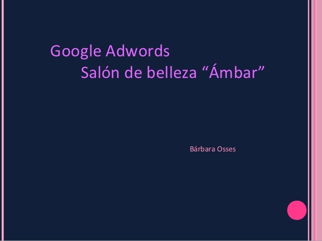 """Google Adwords   Salón de belleza """"Ámbar""""                 Bárbara Osses"""