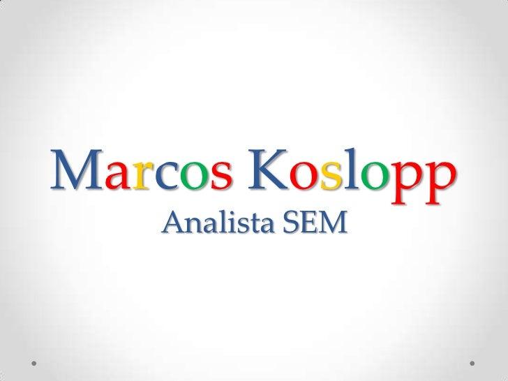 Marcos Koslopp   Analista SEM