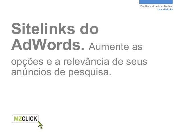 Facilite a vida dos clientes.                                           Use sitelinksSitelinks doAdWords. Aumente asopções...