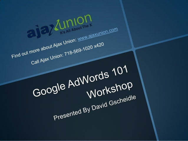 AdWords 101 • Introduction to AdWords • Setting Goals • How Google Ranks Ads • The Importance of Structure • Choosing the ...