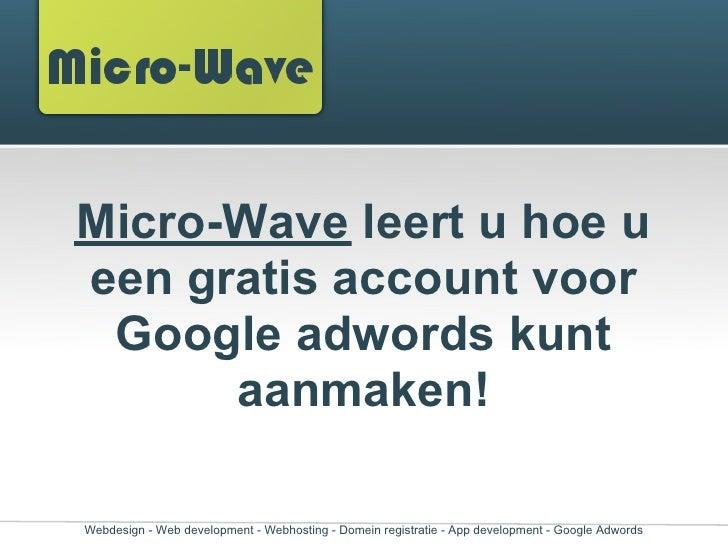 Micro-Wave leert u hoe ueen gratis account voor Google adwords kunt      aanmaken!Webdesign - Web development - Webhosting...