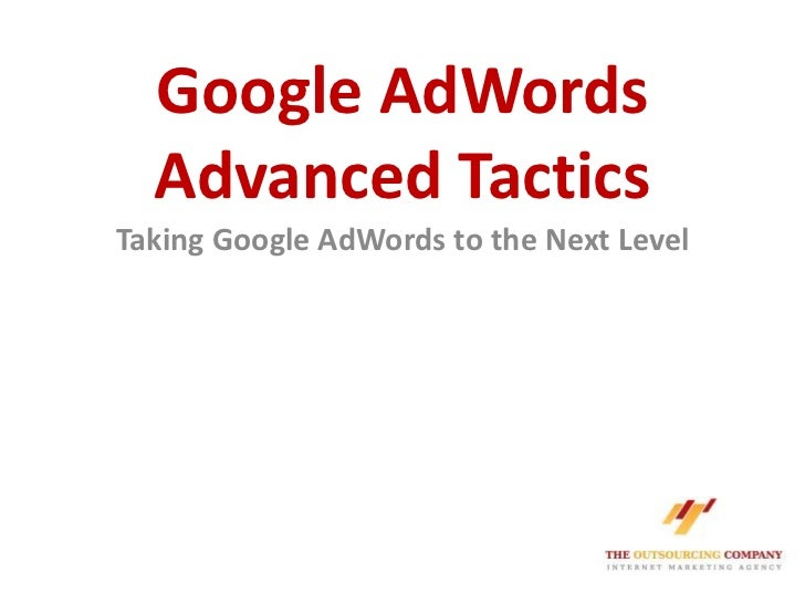 Google AdWords Advanced Tactics<br />Taking Google AdWords to the Next Level<br />