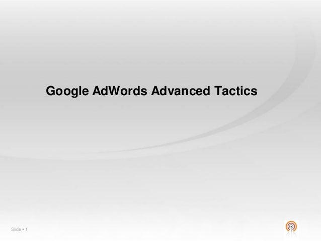 Google AdWords Advanced Tactics  Slide  1
