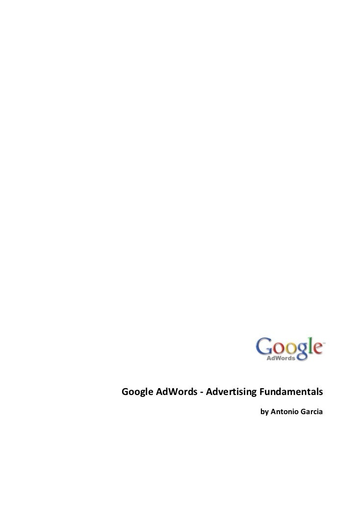 Google AdWords - Advertising Fundamentals                            by Antonio Garcia