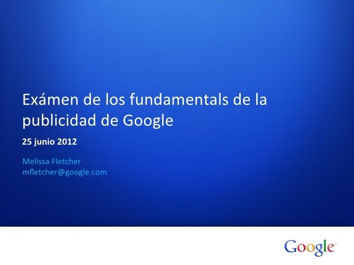 Exámen de los fundamentals de la publicidad de Google 25 junio 2012 Melissa Fletcher mfletcher@...