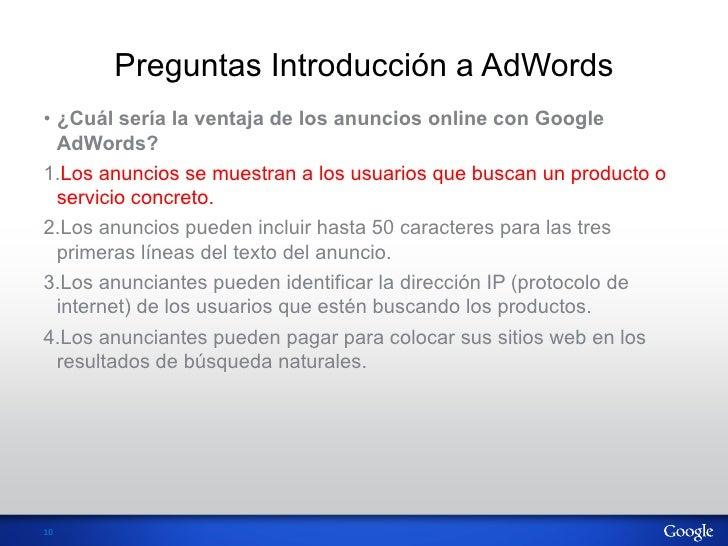 Preguntas Introducción a AdWords• ¿Cuál sería la ventaja de los anuncios online con Google   AdWords?1.Los anuncios se m...