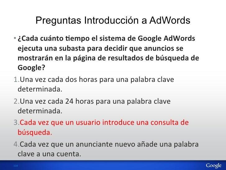 Preguntas Introducción a AdWords•¿Cada cuánto Vempo el sistema de Google AdWords      ejecuta una sub...