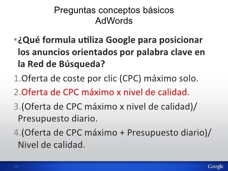 Preguntas conceptos básicos                       AdWords•¿Qué formula uVliza Google para posicionar   los ...