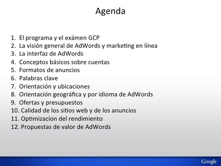 Agenda 1. El programa y el exámen GCP 2. La visión general de AdWords y markeHng en línea...