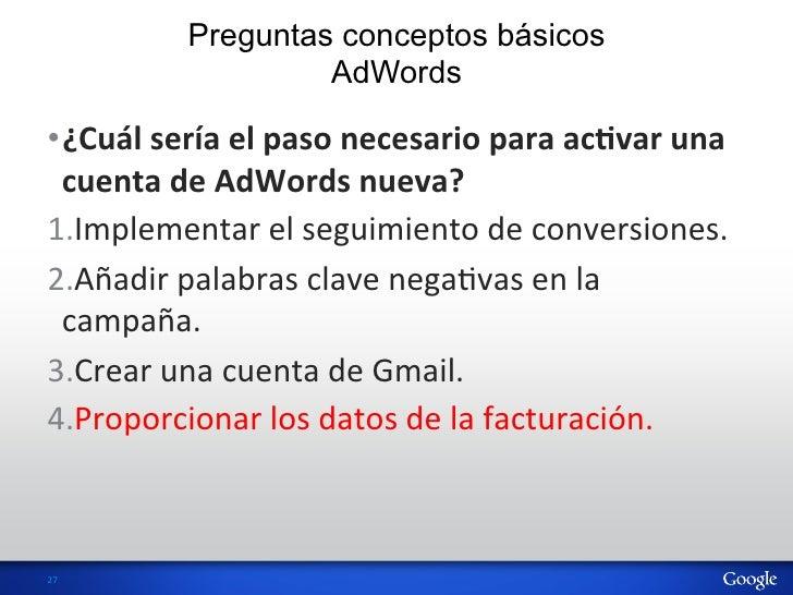 Preguntas conceptos básicos                       AdWords•¿Cuál sería el paso necesario para acVvar una  ...