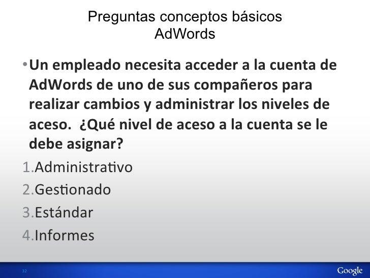 Preguntas conceptos básicos                         AdWords•Un empleado necesita acceder a la cuenta de  ...
