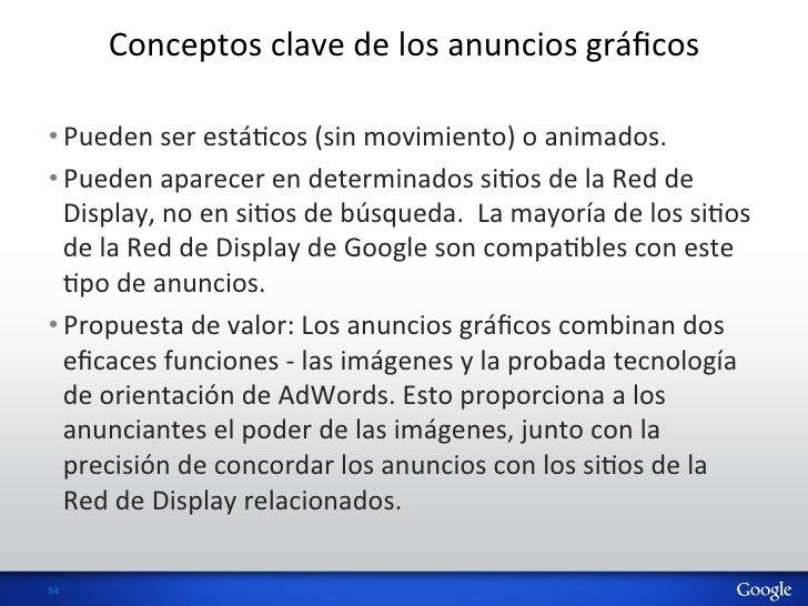 Conceptos clave de los anuncios gráficos •Pueden ser estáHcos (sin movimiento) o animados.  •...
