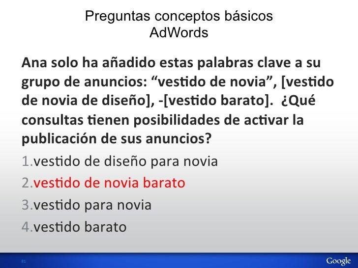 Preguntas conceptos básicos                       AdWordsAna solo ha añadido estas palabras clave a su g...