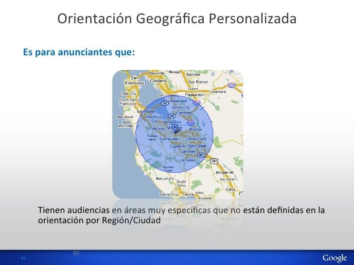 Orientación Geográfica Personalizada   Es para anunciantes que:          Tienen audiencias en áreas m...