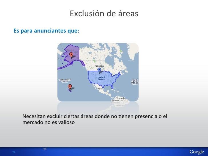 Exclusión de áreas   Es para anunciantes que:          Necesitan excluir ciertas áreas donde no ...