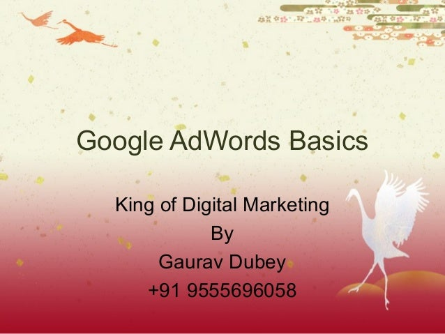 Google AdWords Basics King of Digital Marketing By Gaurav Dubey +91 9555696058