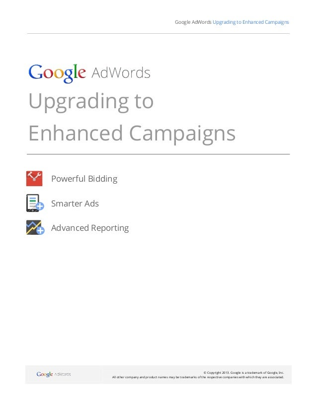 Google AdWords Upgrading to Enhanced Campaigns© Copyright 2013. Google is a trademark of Google, Inc.All other company and...