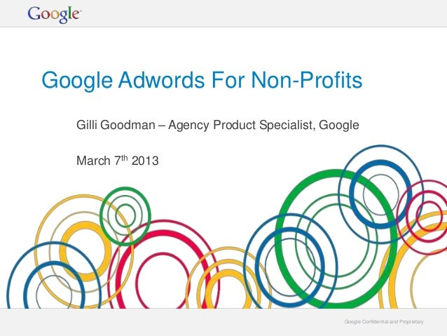 Google Adwords For Non-Profits   Gilli Goodman – Agency Product Specialist, Google   March 7th 2013                       ...