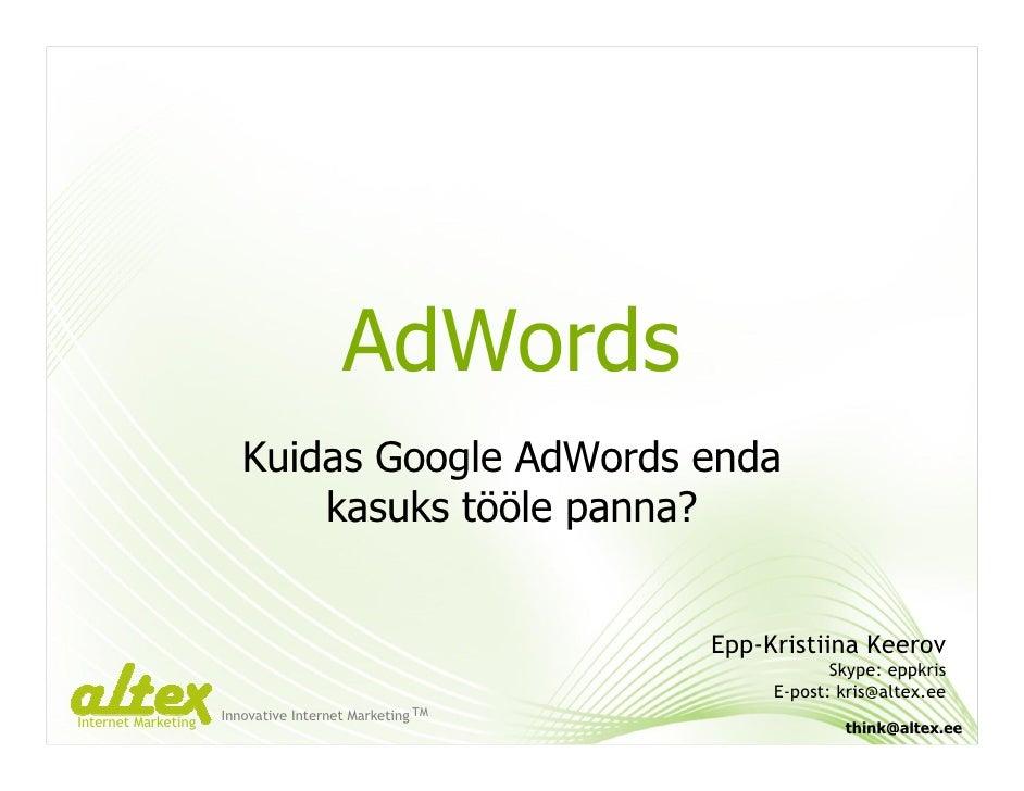 AdWords                         Kuidas Google AdWords enda                             kasuks tööle panna?                ...