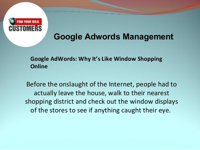 Google Adwords ManagementGoogle AdWords: Why It's Like Window ShoppingOnlineBefore the onslaught of the Internet, people h...