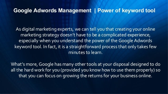 Google Adwords Management | Power of keyword toolAs digital marketing experts, we can tell you that creating your onlinema...