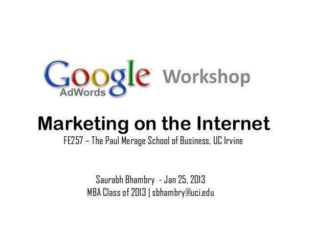 WorkshopMarketing on the Internet  FE257 – The Paul Merage School of Business, UC Irvine          Saurabh Bhambry - Jan 25...