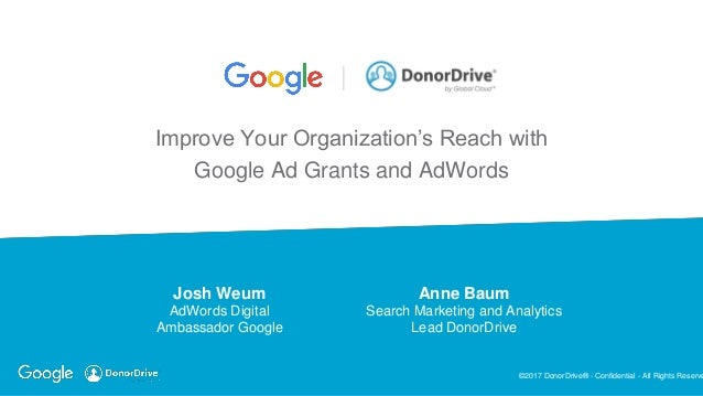 ©2017 DonorDrive® - Confidential - All Rights Reserve Improve Your Organization's Reach with Google Ad Grants and AdWords ...
