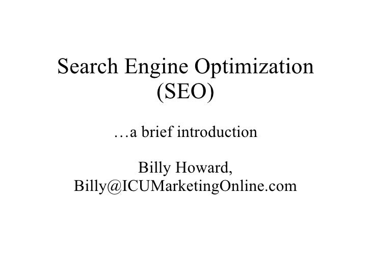 Search Engine Optimization (SEO) … a brief introduction Billy Howard, Billy@ICUMarketingOnline.com