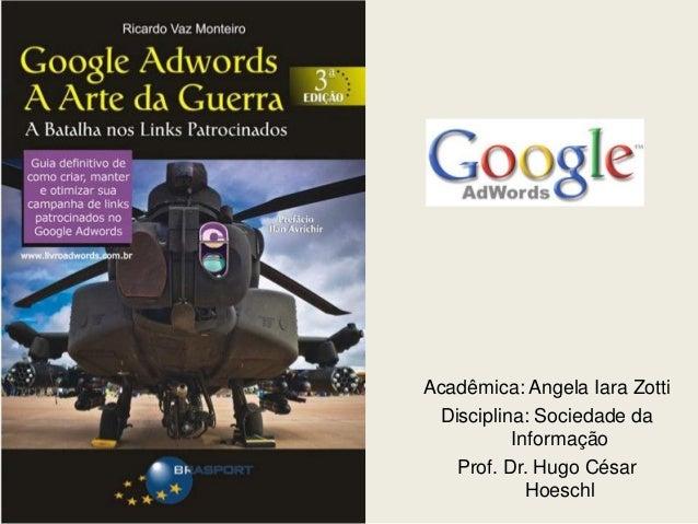 Acadêmica: Angela Iara Zotti Disciplina: Sociedade da Informação Prof. Dr. Hugo César Hoeschl